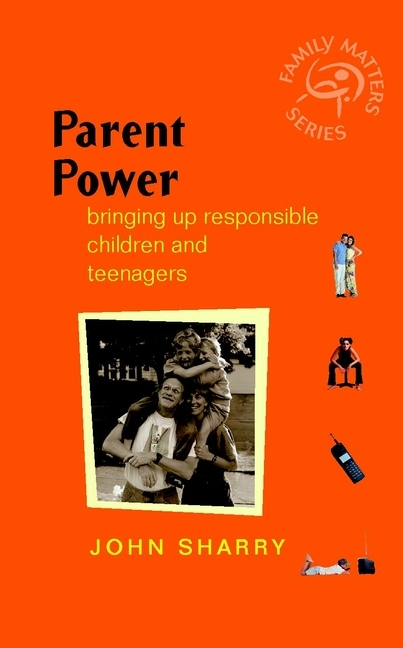 John Sharry Parent Power. Bringing Up Responsible Children and Teenagers ISBN: 9780470855348 teaching teenagers