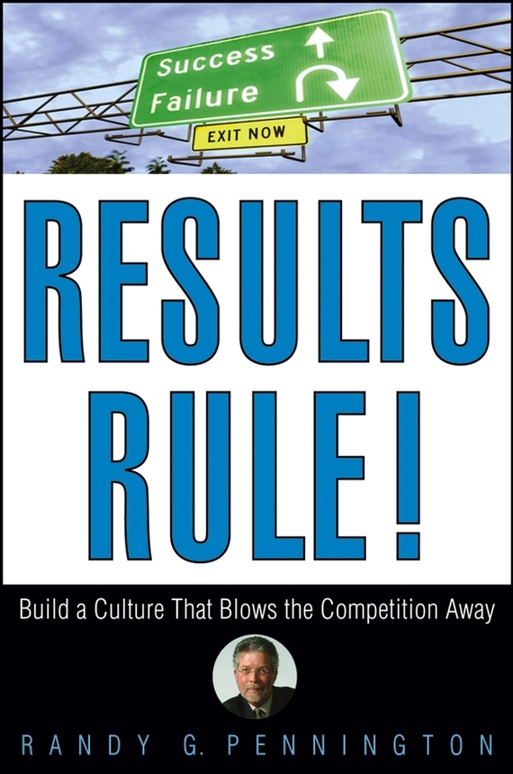 Randy  Pennington Results Rule!. Build a Culture That Blows the Competition Away randy pennington make change work staying nimble relevant and engaged in a world of constant change