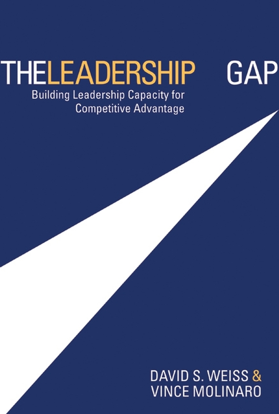Vince Molinaro The Leadership Gap. Building Leadership Capacity for Competitive Advantage mastering leadership an integrated framework for breakthrough performance and extraordinary business results