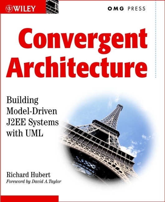 Richard  Hubert Convergent Architecture. Building Model-Driven J2EE Systems with UML driven to distraction