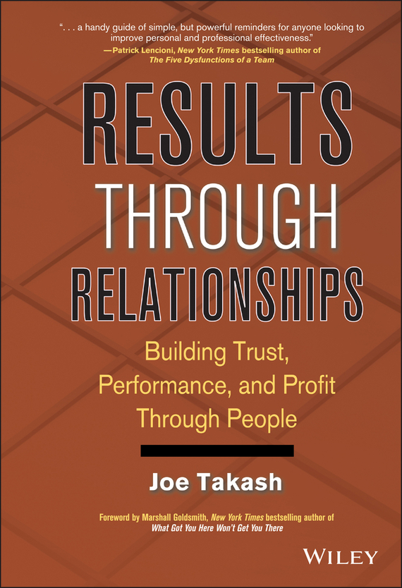 Joe Takash Results Through Relationships. Building Trust, Performance, and Profit Through People tony lendrum building high performance business relationships rescue improve and transform your most valuable assets