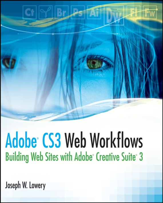 Joseph  Lowery Adobe CS3 Web Workflows. Building Websites with Adobe Creative Suite 3