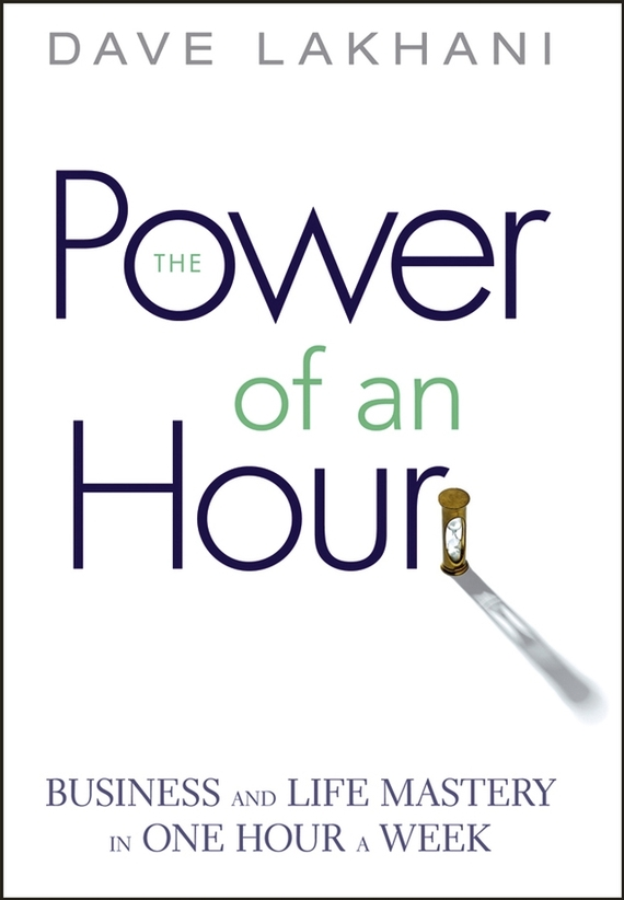 Dave Lakhani Power of An Hour. Business and Life Mastery in One Hour A Week david booth display advertising an hour a day