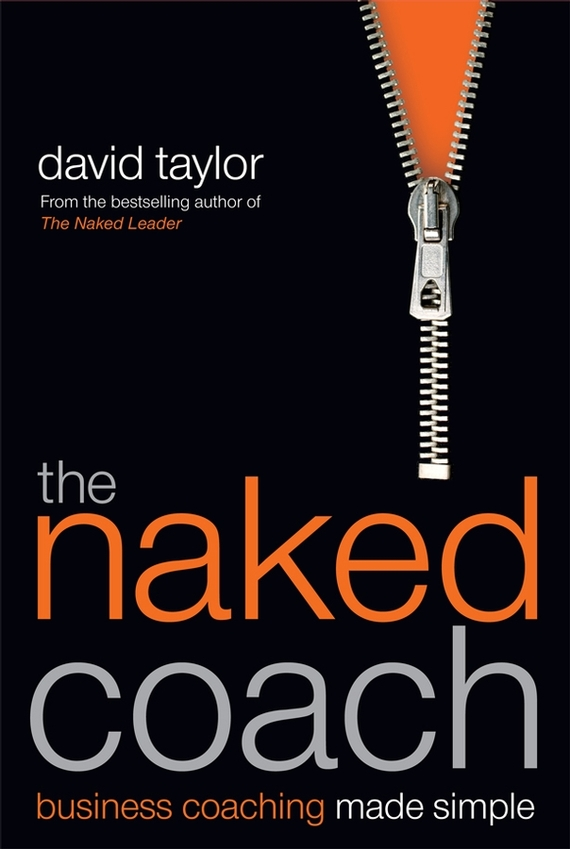 David  Taylor The Naked Coach. Business Coaching Made Simple