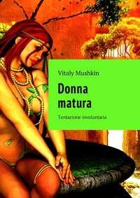 Vitaly Mushkin - Donna matura. Tentazione involontaria