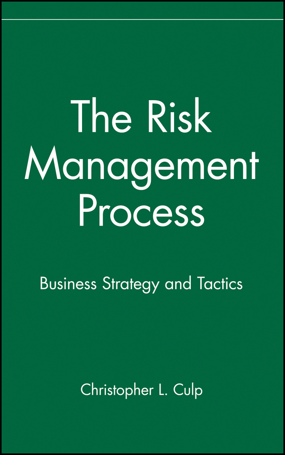Christopher Culp L. The Risk Management Process. Business Strategy and Tactics sim segal corporate value of enterprise risk management the next step in business management