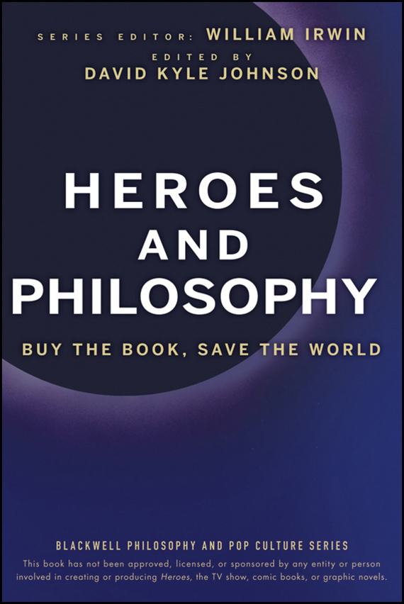 William  Irwin Heroes and Philosophy. Buy the Book, Save the World