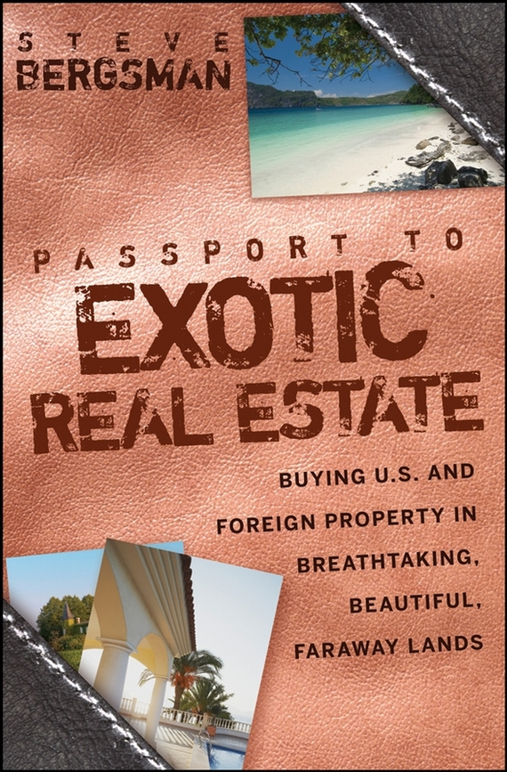 Steve Bergsman Passport to Exotic Real Estate. Buying U.S. And Foreign Property In Breath-Taking, Beautiful, Faraway Lands than merrill the real estate wholesaling bible the fastest easiest way to get started in real estate investing