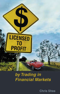 Chris  Shea - Licensed to Profit. By Trading in Financial Markets