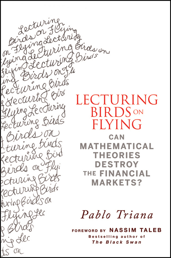 Pablo  Triana Lecturing Birds on Flying. Can Mathematical Theories Destroy the Financial Markets?