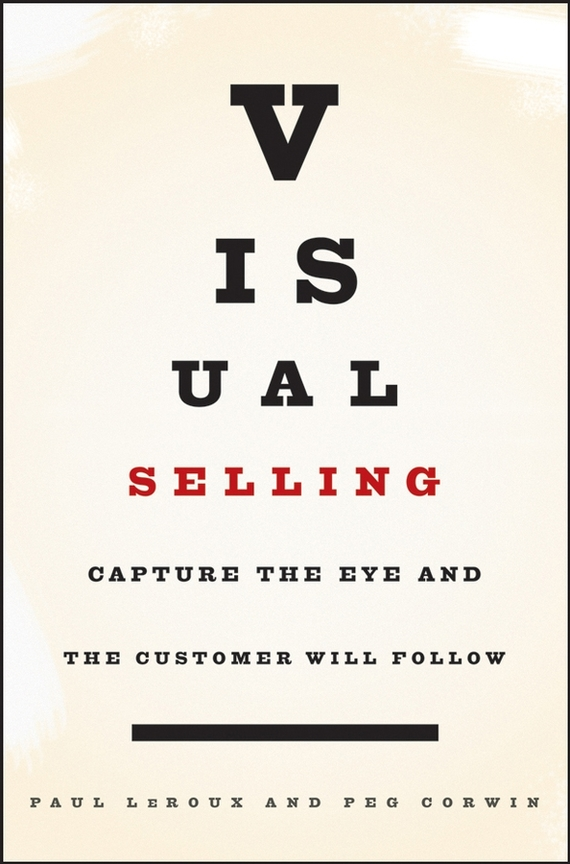 Paul Leroux Visual Selling. Capture the Eye and the Customer Will Follow