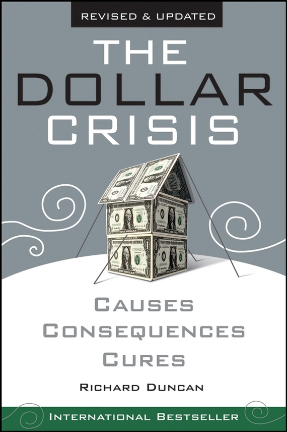 Richard  Duncan The Dollar Crisis. Causes, Consequences, Cures richard rohr falling upward a spirituality for the two halves of life