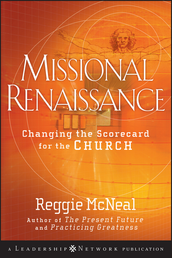 Reggie McNeal Missional Renaissance. Changing the Scorecard for the Church
