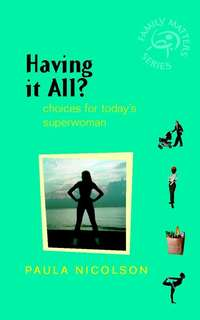 Paula  Nicolson - Having It All?. Choices for Today's Superwoman