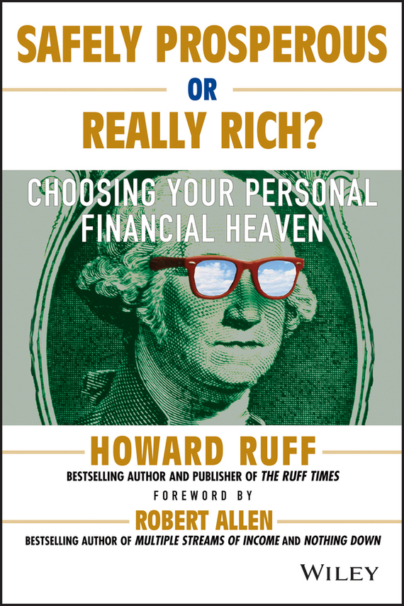 Robert G. Allen Safely Prosperous or Really Rich. Choosing Your Personal Financial Heaven