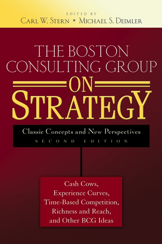 Michael Deimler S. The Boston Consulting Group on Strategy. Classic Concepts and New Perspectives michael tobin forget strategy get results radical management attitudes that will deliver outstanding success