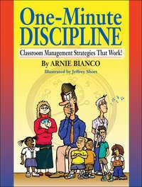 Arnie  Bianco - One-Minute Discipline. Classroom Management Strategies That Work