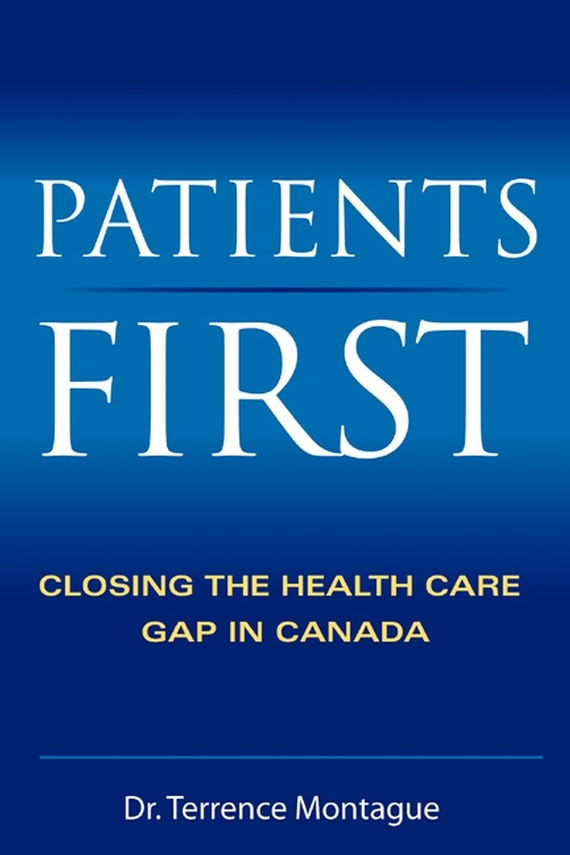 Terrence  Montague Patients First. Closing the Health Care Gap in Canada terrence montague patients first closing the health care gap in canada