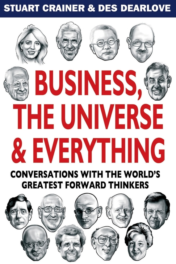 Des Dearlove Business, The Universe and Everything. Conversations with the World's Greatest Management Thinkers ISBN: 9781841126050 lan liu conversations on leadership wisdom from global management gurus