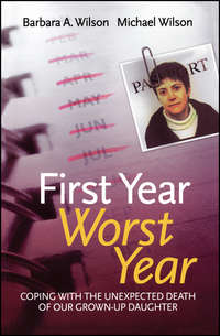 Michael Wilson John - First Year, Worst Year. Coping with the unexpected death of our grown-up daughter