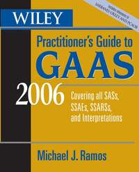 Michael Ramos J. - Wiley Practitioner's Guide to GAAS 2006. Covering all SASs, SSAEs, SSARSs, and Interpretations