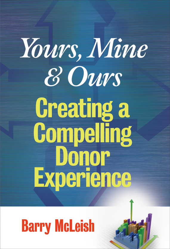 Barry McLeish J. Yours, Mine, and Ours. Creating a Compelling Donor Experience funeral for a friend your history is mine 2002 2009