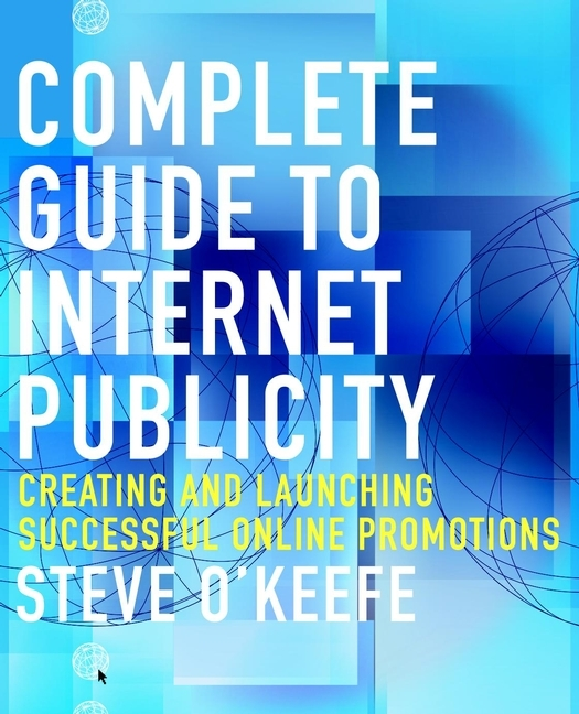 Complete Guide to Internet Publicity. Creating and Launching Successful Online Campaigns