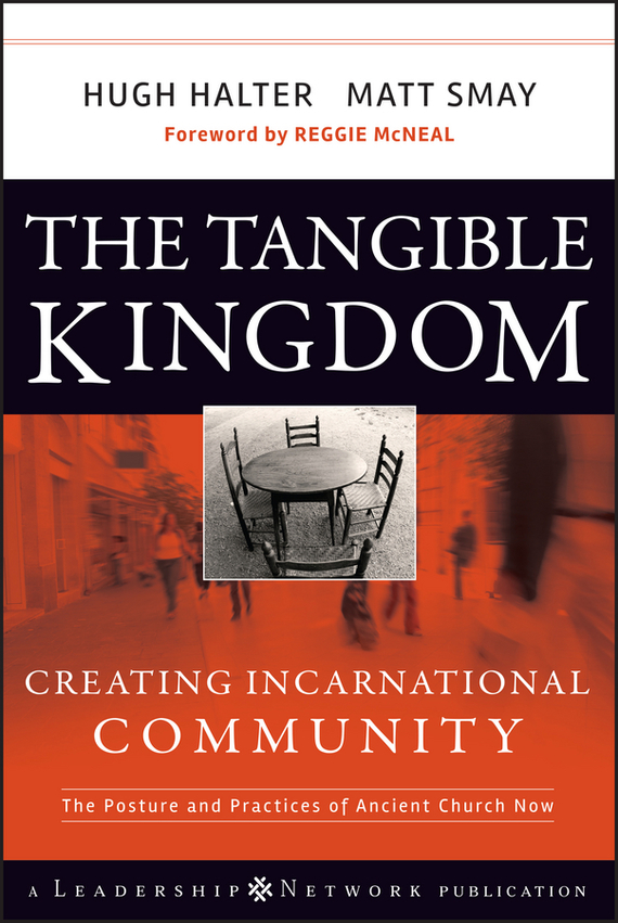 Hugh Halter The Tangible Kingdom. Creating Incarnational Community