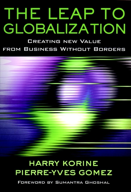 Pierre-Yves  Gomez The Leap to Globalization. Creating New Value from Business Without Borders karen cvitkovich leading across new borders