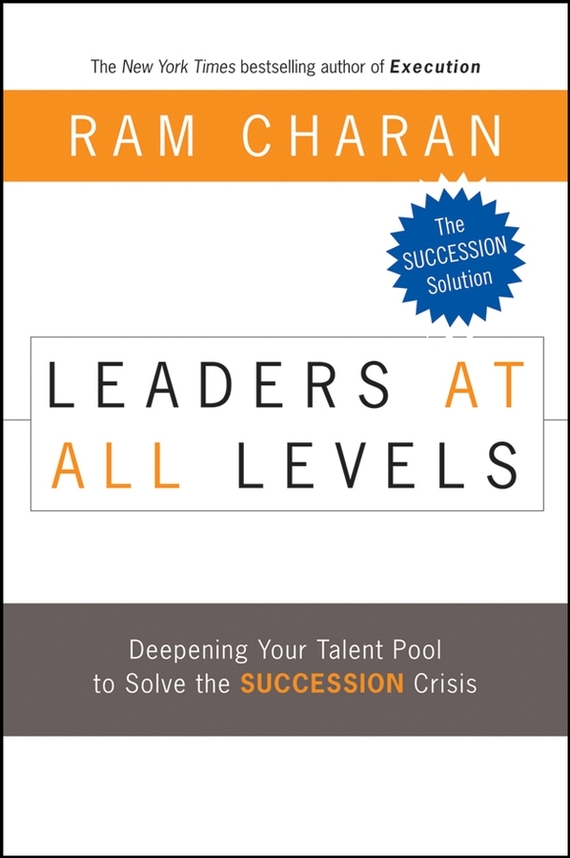 Ram Charan Leaders at All Levels. Deepening Your Talent Pool to Solve the Succession Crisis from crisis to stability leadership at a christian college