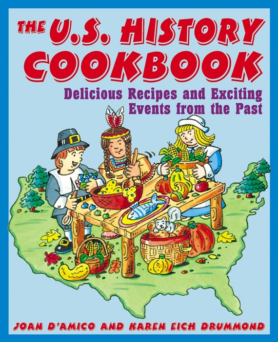 Joan  D'Amico The U.S. History Cookbook. Delicious Recipes and Exciting Events from the Past max klim the killer children in history real events