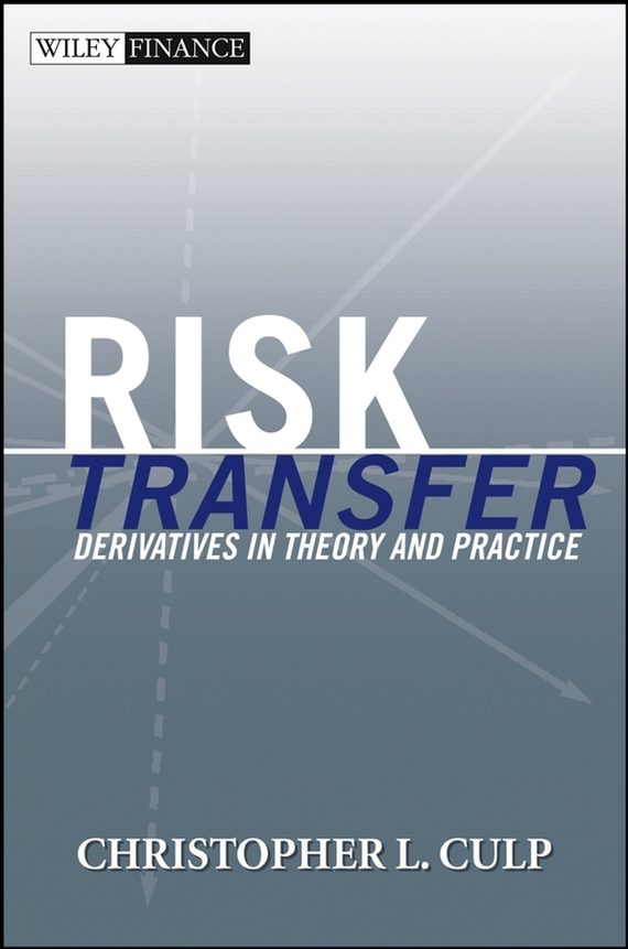 Christopher Culp L. Risk Transfer. Derivatives in Theory and Practice geoffrey poitras risk management speculation and derivative securities