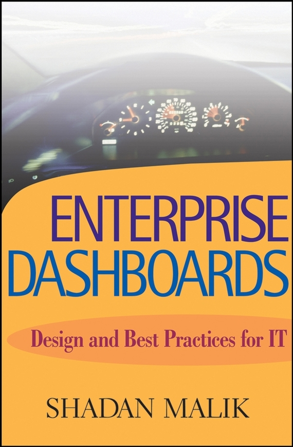 Shadan Malik Enterprise Dashboards. Design and Best Practices for IT ISBN: 9780471741930 practices