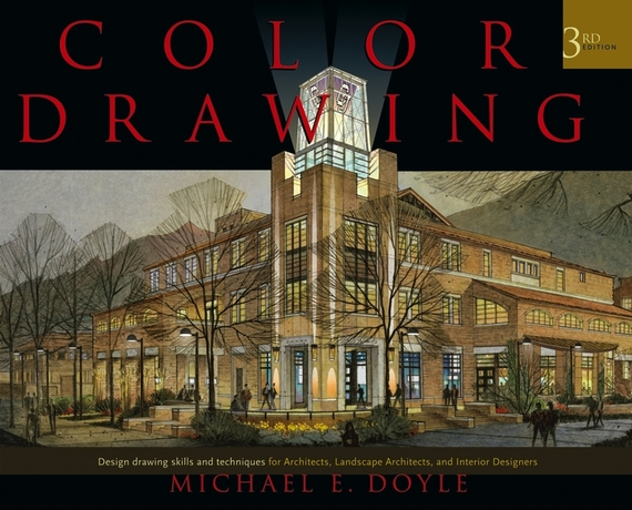 Color Drawing. Design Drawing Skills and Techniques for Architects, Landscape Architects, and Interior Designers