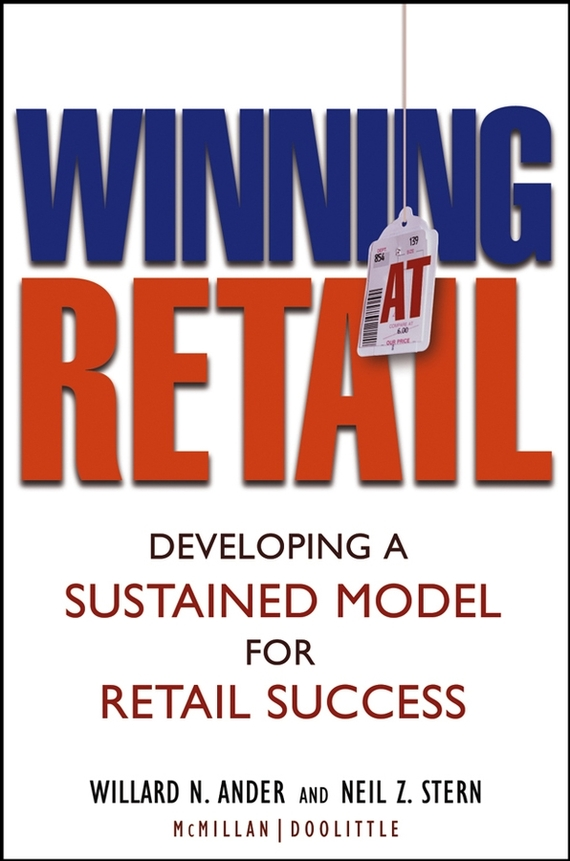 Neil Stern Z. Winning At Retail. Developing a Sustained Model for Retail Success david parmenter key performance indicators developing implementing and using winning kpis