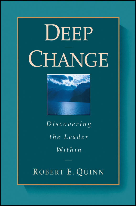 Robert Quinn E. Deep Change. Discovering the Leader Within change your mind change your life