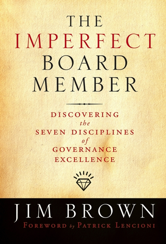 Jim Brown The Imperfect Board Member. Discovering the Seven Disciplines of Governance Excellence corporate governance and firm value