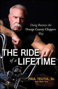 Paul  Teutul - The Ride of a Lifetime. Doing Business the Orange County Choppers Way