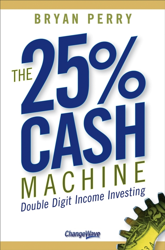 Bryan Perry The 25% Cash Machine. Double Digit Income Investing