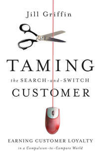 Jill  Griffin - Taming the Search-and-Switch Customer. Earning Customer Loyalty in a Compulsion-to-Compare World