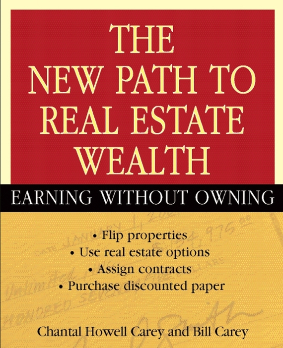 Bill Carey The New Path to Real Estate Wealth. Earning Without Owning wendy patton making hard cash in a soft real estate market find the next high growth emerging markets buy new construction at big discounts uncover hidden properties raise private funds when bank lending is tight
