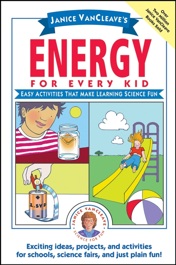Janice VanCleave Janice VanCleave's Energy for Every Kid. Easy Activities That Make Learning Science Fun energy