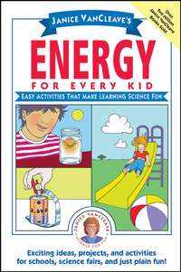 - Janice VanCleave's Energy for Every Kid. Easy Activities That Make Learning Science Fun