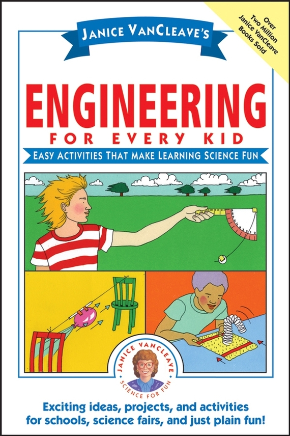 Janice VanCleave Janice VanCleave's Engineering for Every Kid. Easy Activities That Make Learning Science Fun reichert janice m handbook of therapeutic antibodies