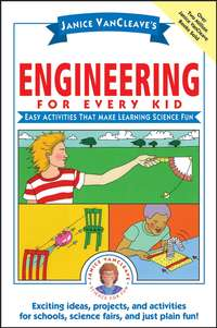 - Janice VanCleave's Engineering for Every Kid. Easy Activities That Make Learning Science Fun