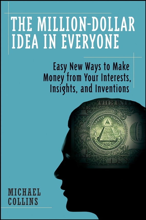 Mike Collins The Million-Dollar Idea in Everyone. Easy New Ways to Make Money from Your Interests, Insights, and Inventions blogs in slovakia
