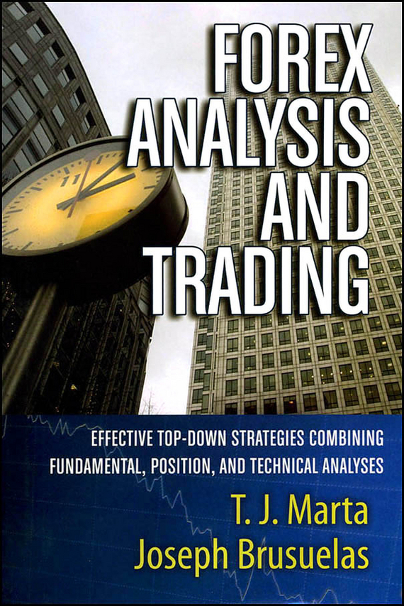 Joseph  Brusuelas Forex Analysis and Trading. Effective Top-Down Strategies Combining Fundamental, Position, and Technical Analyses peter nash effective product control controlling for trading desks