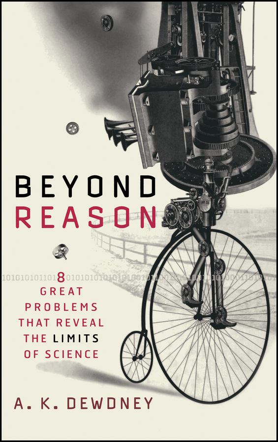 A. Dewdney K. Beyond Reason. Eight Great Problems That Reveal the Limits of Science norman god that limps – science and technology i n the eighties
