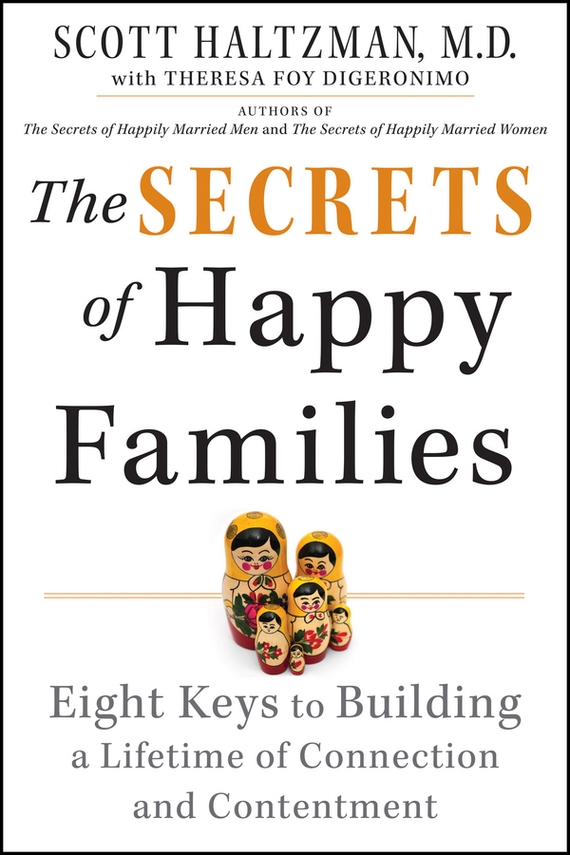 Scott Haltzman The Secrets of Happy Families. Eight Keys to Building a Lifetime of Connection and Contentment