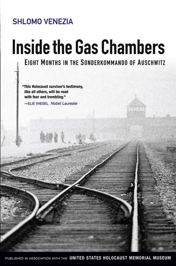 Shlomo Venezia Inside the Gas Chambers. Eight Months in the Sonderkommando of Auschwitz a new lease of death